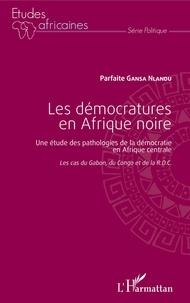 Parfaite Gansa Nlandu - Les démocratures en Afrique noire - Une étude des pathologies de la démocratie en Afrique centrale (Les cas du Gabon, du Congo et de la RDC).