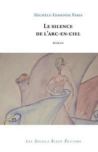 Pari Michele-edmonde - Le silence de l'arc-en-ciel.