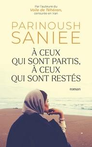 Parinoush Saniee - A ceux qui sont partis, à ceux qui sont restés.