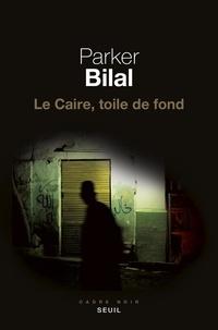 Parker Bilal - Le Caire, toile de fond.
