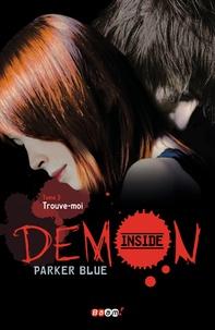 Parker Blue - Demon Inside Tome 3 : Trouve-moi.