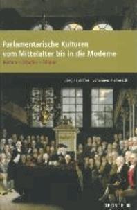 Parlamente in Europa / Parlamentarische Kulturen vom Mittelalter bis in die Moderne - Reden - Räume - Bilder.