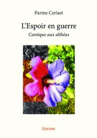 Parme Ceriset - L'espoir en guerre - Cantique aux althéas.
