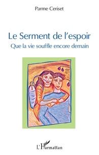Parme Ceriset - Le serment de l'espoir - Que la vie souffle encore demain.