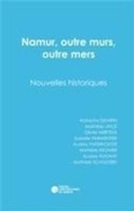 Parmentier et Mathilde Lincé - Namur, outre murs, outre mers - Nouvelles historiques.