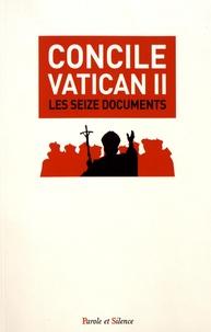 Parole et silence - Concile Vatican II - Les seize documents conciliaires.