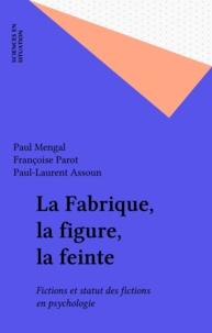 Parot et  Mengal - La fabrique, la figure et la feinte - Fictions et statut des fictions en psychologie.
