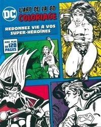 Parragon - Coloriage DC - Redonnez vie à vos super-héroïnes !.