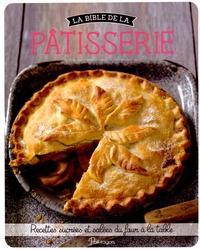 Parragon - La bible de la pâtisserie - Recettes sucrées et salées du four à la table.