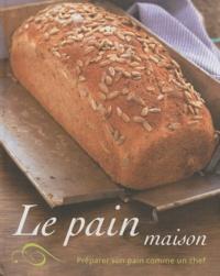 Parragon - Le pain maison - Préparer son pain comme un chef.