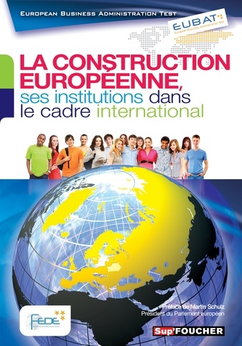Parthenia Avgeri et Jean-Christophe Delmas - La construction européenne, ses institutions dans le cadre international - European Business Administration Test.