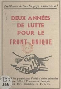 Parti communiste français - Deux années de lutte pour le front unique - Recueil des propositions d'unité d'action adressées par le Parti communiste français au Parti socialiste S.F.I.O..