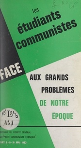 Parti communiste français et Roland Leroy - Les étudiants communistes face aux grands problèmes de notre époque - Session du Comité central du Parti communiste français, Ivry, 8-9-10 mai 1963.