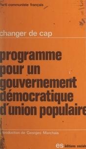 Parti communiste français et Georges Marchais - Programme pour un gouvernement démocratique d'union populaire - Changer de cap.