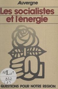 Parti socialiste et Jean-Pierre Cagnat - Auvergne, les Socialistes et l'énergie.