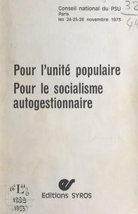 Parti socialiste unifié et Robert Chapuis - Pour l'unité populaire. Pour le socialisme autogestionnaire - Conseil national du PSU, Paris, 24-25-26 novembre 1973.