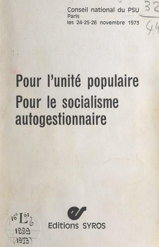 Pour l'unité populaire. Pour le socialisme autogestionnaire. Conseil national du PSU, Paris, 24-25-26 novembre 1973