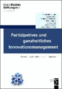 Partizipatives und ganzheitliches Innovationsmanagement - Sichtweisen von Betriebsleitungen und Betriebsräten.