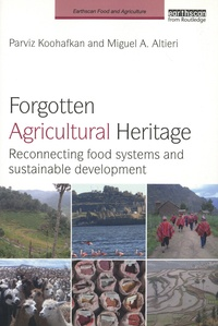 Parviz Koohafkan et Miguel Angel Altieri - Forgotten Agricultural Heritage - Reconnecting food systems and sustainable development.