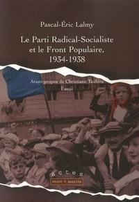 Le Parti Radical-Socialiste et le Front Populaire, 1934-1938 - Pascal-Éric Lalmy |