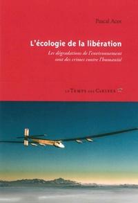 Pascal Acot - L'écologie de la libération - Les dégradations de l'environnement sont des crimes contre l'humanité.