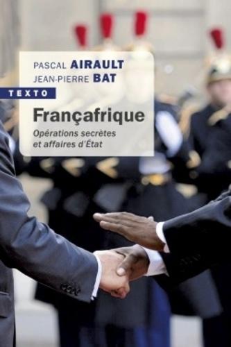 Françafrique. Opérations secrètes et affaires d'Etat