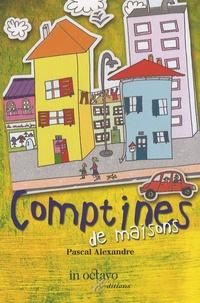 Pascal Alexandre - Comptines de maisons.