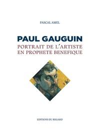 Pascal Amel - Paul Gauguin - Portrait de l'artiste en prophète bénéfique.
