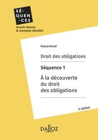 Pascal Ancel - Droit des obligations. Séquence 1 - A la découverte du droit des obligations.