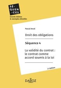 Pascal Ancel - Droit des obligations. Séquence 4 - La validité du contrat: le contrat comme accord soumis à la loi.