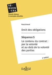 Pascal Ancel - Droit des obligations. Séquence 5 - Contenu du contrat : par la volonté et au-delà de la volonté.