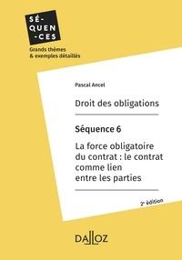 Pascal Ancel - Droit des obligations. Séquence 6 - La force obligatoire du contrat : le contrat comme lien.