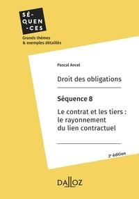 Pascal Ancel - Droit des obligations. Séquence 8 - Le contrat et les tiers : le rayonnement du lien contractuel.
