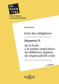 Pascal Ancel - Droit des obligations. Séquence 11 - De la faute à la simple implication : régimes de responsabilité.