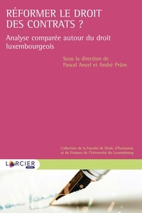 Pascal Ancel et André Prüm - Réformer le droit des contrats ? - Analyse comparée autour du droit luxembourgeois.