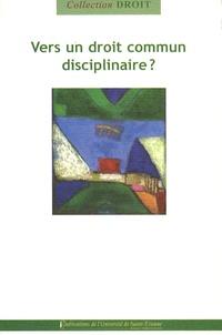 Pascal Ancel et Joël Moret-Bailly - Vers un droit commun disciplinaire ?.