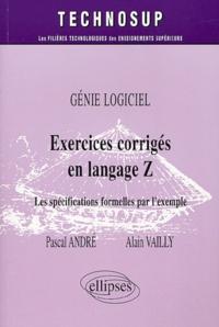 Pascal André et Alain Vailly - Génie logiciel : Exercices corrigés en langage Z - Les spécifications formelles par l'exemple.