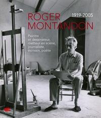Pascal Antonietti et Thierry Chatelain - Roger Montandon 1919-2005 - Peintre et dessinateur, metteur en scène, journaliste, écrivain, poète.