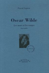 Pascal Aquien - Oscar Wilde - Les mots et les songes.