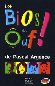Pascal Argence - Les bios de Ouf !.