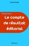 Pascal Arnaud - Le Compte de résultat éditorial.