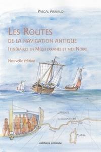 Pascal Arnaud - Les routes de la navigation antique - Itinéraires en Méditerranée et Mer Noire.