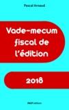 Pascal Arnaud - Vade-mecum fiscal de l'édition 2018.