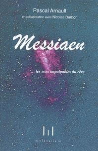 Pascal Arnault - Olivier Messiaen... les sons impalpables du rêve.