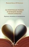 Pascal Assoa N'Guessan - La nouvelle poésie d'Afrique noire francophone - Rupturres, rénovations et transgressions.