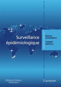 Pascal Astagneau et Thierry Ancelle - Surveillance épidémiologique - Principes, méthodes et applications en santé publique.