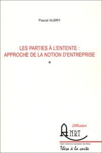 Pascal Aubry - Les parties à l'entente : approche de la notion d'entreprise.