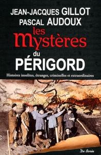Pascal Audoux et Jean-Jacques Gillot - Les Mystères du Périgord.