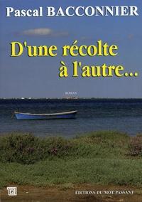 Pascal Bacconnier - D'une récolte à l'autre....