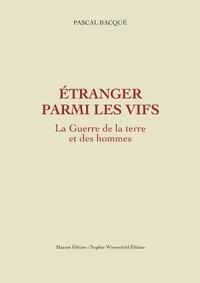 Pascal Bacqué - La guerre de la terre et des hommes Tome 2 : Etranger parmi les vifs.